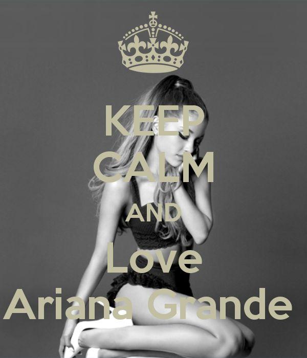 Keep Calm and Love Ariana Grande