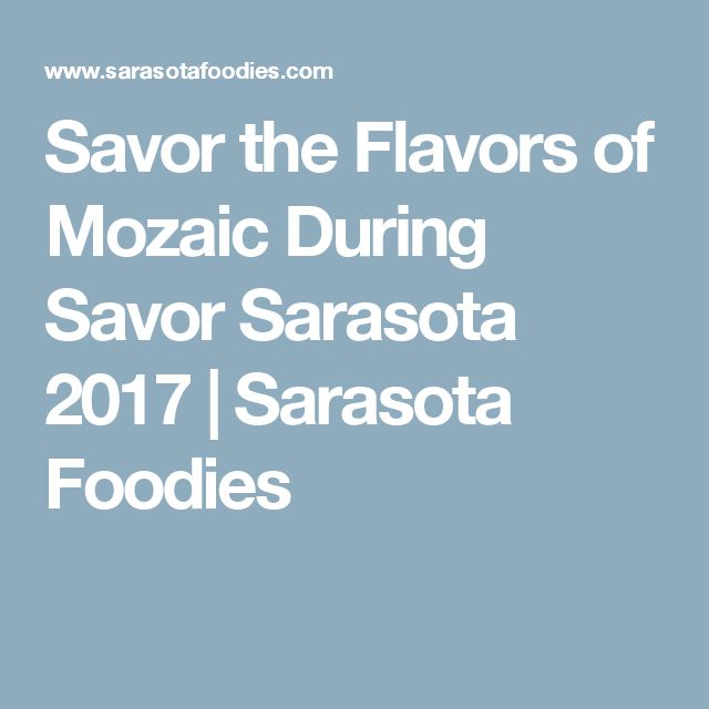 Savor the Flavors of Mozaic During Savor Sarasota 2017 | Sarasota Foodies