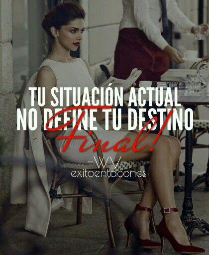 Tu situación actual no define tu destino final. Frases para mujeres exitosas.