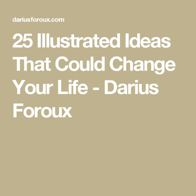 25 Illustrated Ideas That Could Change Your Life - Darius Foroux