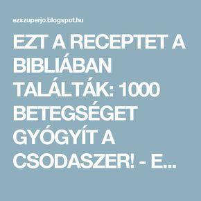 EZT A RECEPTET A BIBLIÁBAN TALÁLTÁK: 1000 BETEGSÉGET GYÓGYÍT A CSODASZER! - EZ SZUPER JÓ