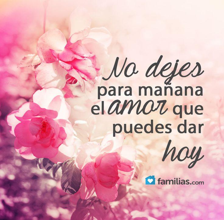 No dejes para mañana el amor que puedes dar hoy