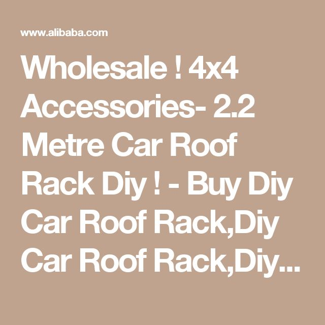 Wholesale ! 4x4 Accessories- 2.2 Metre Car Roof Rack Diy ! - Buy Diy Car Roof Rack,Diy Car Roof Rack,Diy Car Roof Rack Product on Alibaba.com