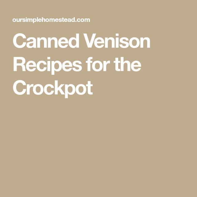 Canned Venison Recipes for the Crockpot
