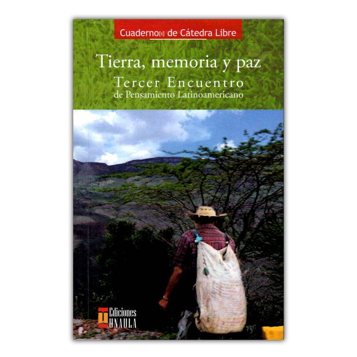 Tierra, memoria y paz. Tercer encuentro de Pensamiento Latinoamericano   – Varios – Ediciones UNAULA www.librosyeditores.com Editores y distribuidores.