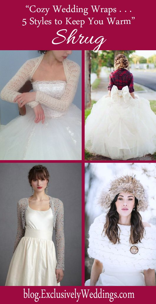 Cozy Wedding Wraps - 5 Styles to Keep You Warm - Shrug - Read more: http://blog.exclusivelyweddings.com/2014/10/12/cozy-wedding-wraps-5-stylish-choices-to-keep-you-warm/