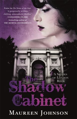 The Shadow Cabinet (Shades of London, #3) Maureen Johnson. Finished 2/22/15