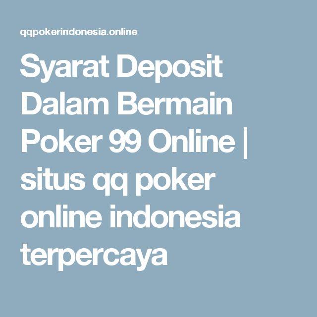 Syarat Deposit Dalam Bermain Poker 99 Online | situs  qq poker online  indonesia terpercaya