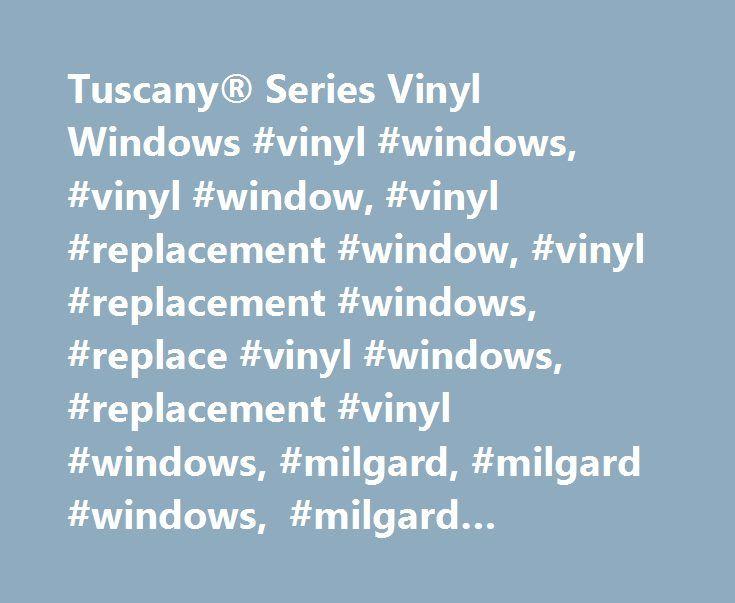 Tuscany® Series Vinyl Windows #vinyl #windows, #vinyl #window, #vinyl #replacement #window, #vinyl #replacement #windows, #replace #vinyl #windows, #replacement #vinyl #windows, #milgard, #milgard #windows, #milgard #windows #and #doors http://vermont.remmont.com/tuscany-series-vinyl-windows-vinyl-windows-vinyl-window-vinyl-replacement-window-vinyl-replacement-windows-replace-vinyl-windows-replacement-vinyl-windows-milgard-milgar/  # Tuscany® Series Vinyl Windows Tuscany® Series Vinyl…