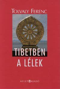 Borító: Tibetben a lélek (Könyv) - Tolvaly Ferenc