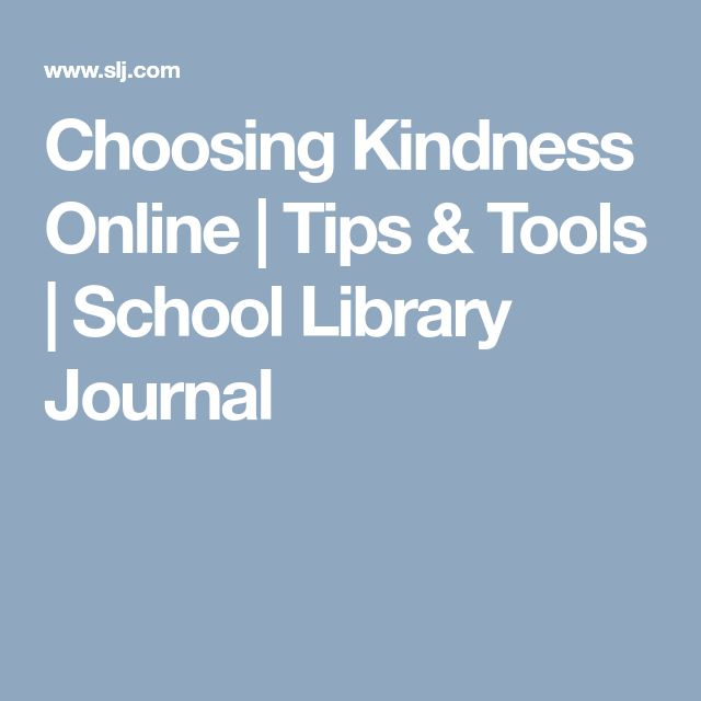 Choosing Kindness Online | Tips & Tools | School Library Journal