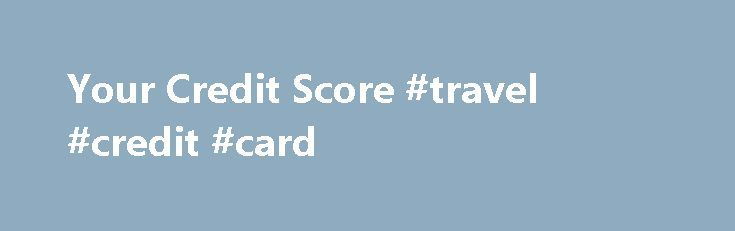 Your Credit Score #travel #credit #card http://credits.remmont.com/your-credit-score-travel-credit-card/  #check my credit score free # Credit and Personal Finance Blog January 19th, 2009 Your Credit Score Let s suppose that your credit card payments are