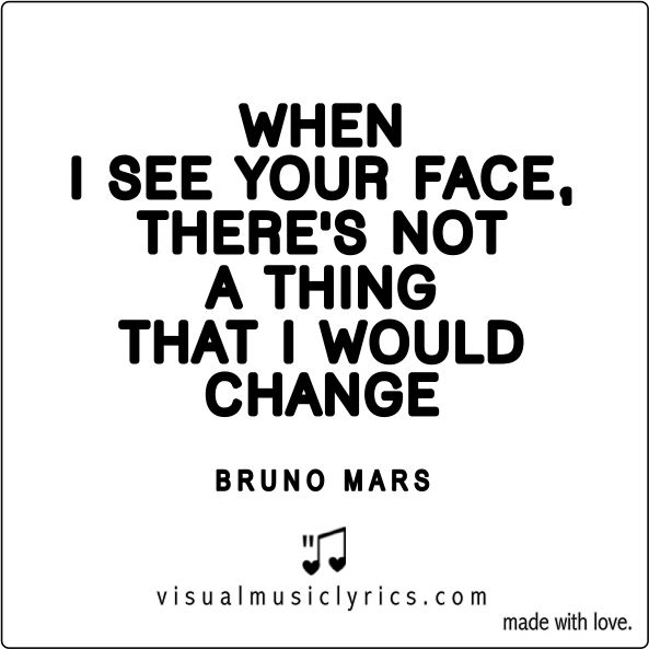 #BRUNOMARS – WHEN I SEE YOUR FACE, THERE'S NOT A THING THAT I WOULD CHANGE – #VISUAL #MUSIC #LYRICS #VISUALMUSICLYRCS #LOVETHISLYRICS #SPREADHOPE