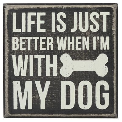 Dog Sign. Life is just better when I'm with my dog.