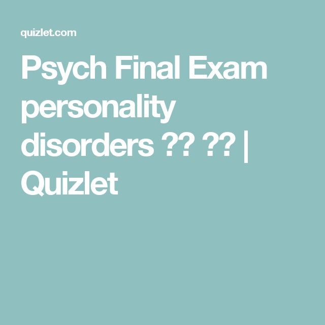 Psych Final Exam personality disorders 낱말 카드 | Quizlet