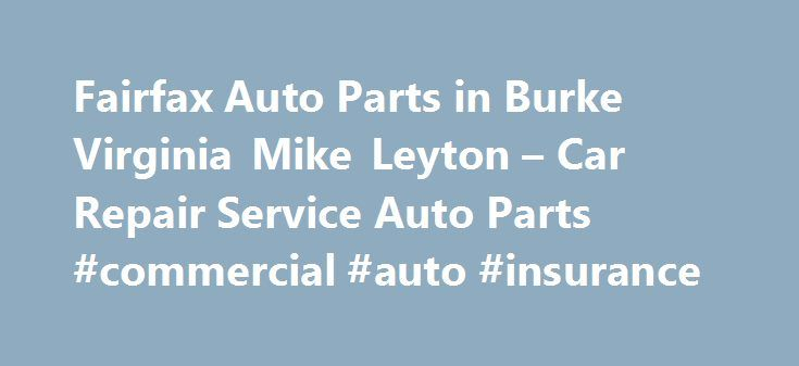 Fairfax Auto Parts in Burke Virginia Mike Leyton – Car Repair Service Auto Parts #commercial #auto #insurance http://spain.remmont.com/fairfax-auto-parts-in-burke-virginia-mike-leyton-car-repair-service-auto-parts-commercial-auto-insurance/  #fairfax auto parts # Car Repair Service Auto Parts Their phone number is (703)425-4400. Obtaining 59 plate insurance cover is an important aspect of owning a new motor vehicle. A bit of info is provided on what 59 plates are, how to understand the…