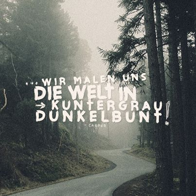 '... wir malen uns die Welt in kuntergrau dunkelbunt.' - lyrics from 'XOXO' by Casper #benjamingriffey