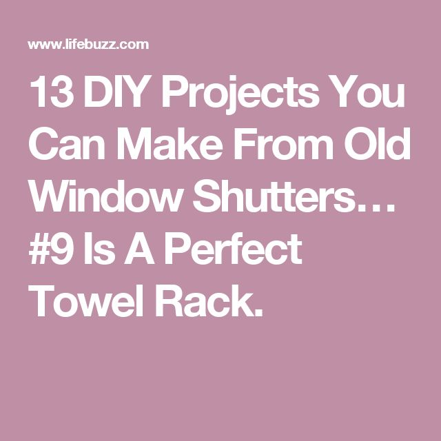 13 DIY Projects You Can Make From Old Window Shutters… #9 Is A Perfect Towel Rack.