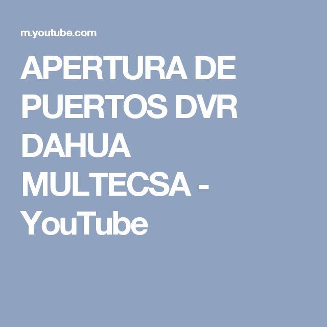 APERTURA DE PUERTOS DVR DAHUA MULTECSA - YouTube