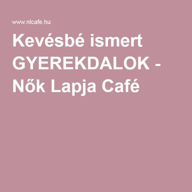 Kevésbé ismert GYEREKDALOK - Nők Lapja Café