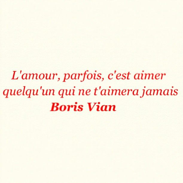 L'amour, parfois, c'est aimer quelqu'un qui ne t'aimera jamais. #BorisVian #amour