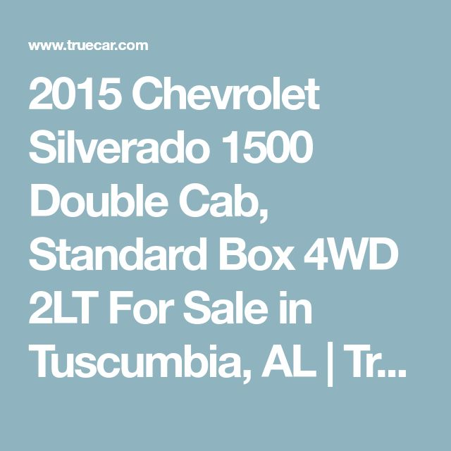2015 Chevrolet Silverado 1500 Double Cab, Standard Box 4WD 2LT For Sale in Tuscumbia, AL | TrueCar