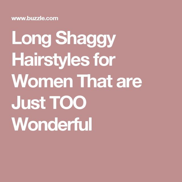 Long Shaggy Hairstyles for Women That are Just TOO Wonderful