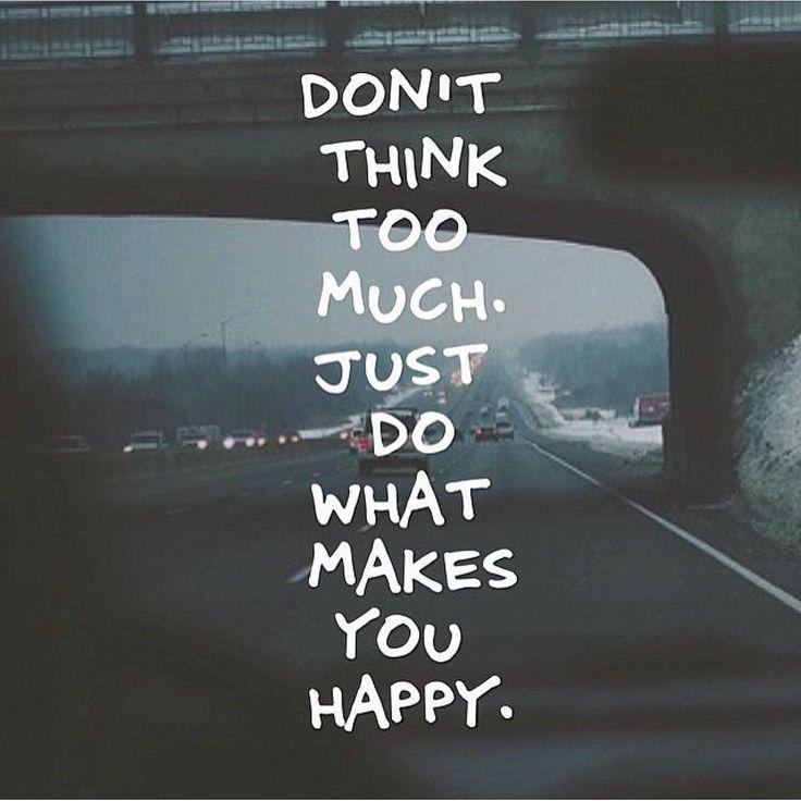 Don't think, do. #justdoit #behappy #happiness #letgo #loveyourself #dogood  @mazinquotes #PicLab