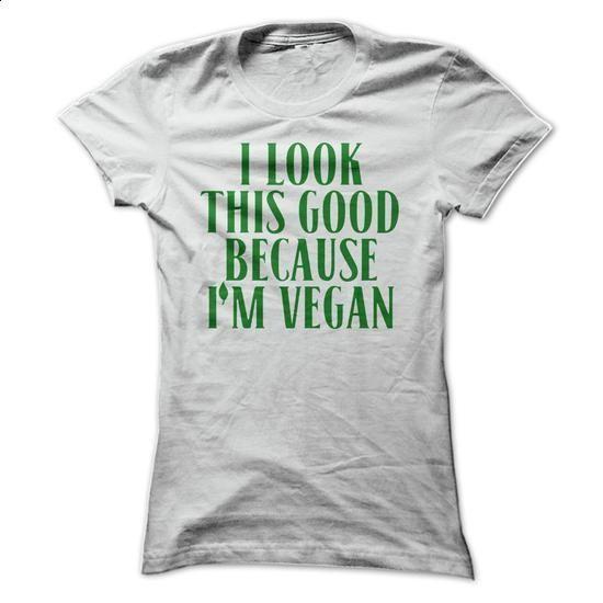 I Look This Good Because Im Vegan T Shirt - #zip up hoodies #custom sweatshirt. ORDER NOW => https://www.sunfrog.com/LifeStyle/I-Look-This-Good-Because-Im-Vegan-T-Shirt-White-Ladies.html?60505