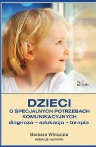ebook Dzieci o specjalnych potrzebach komunikacyjnych Diagnoza – edukacja – terapia