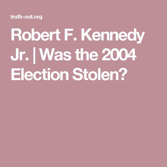 Robert F. Kennedy Jr.   Was the 2004 Election Stolen?