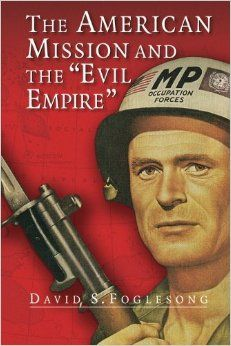 The American Mission and the 'Evil Empire': The Crusade for a 'Free Russia' since 1881: David S. Foglesong: 8580000721935: Amazon.com: Books