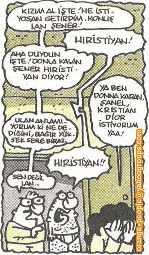 - Kızım al işte! ne istiyosan getirdim. konuş lan Şener! + Hıristiyan! - Aha duydun işte! Donla kalan Şener hıristiyan diyor! + Ya ben Donna Karen, Şanel, Kristian Dior istiyorum yaa! - Ulan anlamıyorum ki ne dediğini, bağır yüksek sesle biraz. + Hıristiyan!! - Sen değil lan... #karikatür #mizah