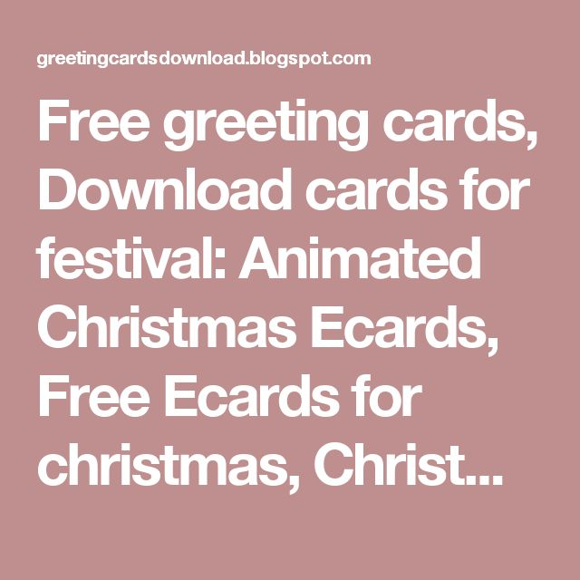 Free greeting cards, Download cards for festival: Animated Christmas Ecards, Free Ecards for christmas, Christmas Ecards on flash, Download free Ecards for Christmas day, Greeting christmas cards, Greeting card christmas, Free greeting cards, ecard greeting cards, Xmas greeting card, Downlpad free Xmas ecards for christmas