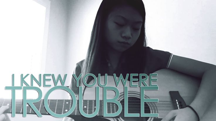 I Knew You Were Trouble by Taylor Swift (Acoustic Guitar Cover by Cindy ...