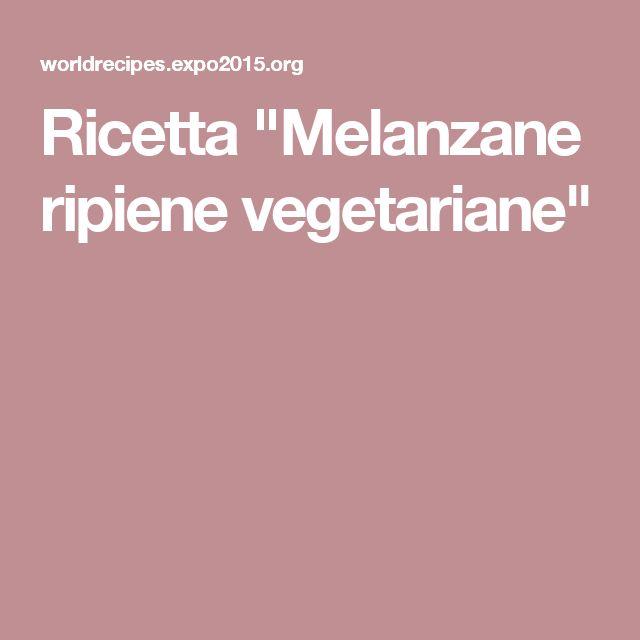 """Ricetta """"Melanzane ripiene vegetariane"""""""