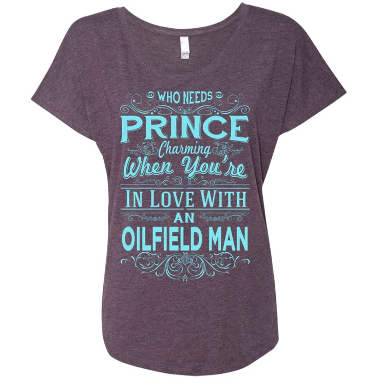 Who needs prince charming when you're in love with an oilfield man    Ladies Triblend Dolman Sleeve