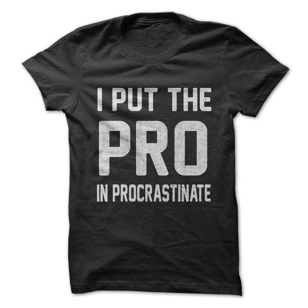 I Put the Pro in Procrastinate, Yep sounds like me!