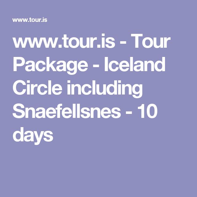 www.tour.is - Tour Package - Iceland Circle including Snaefellsnes - 10 days