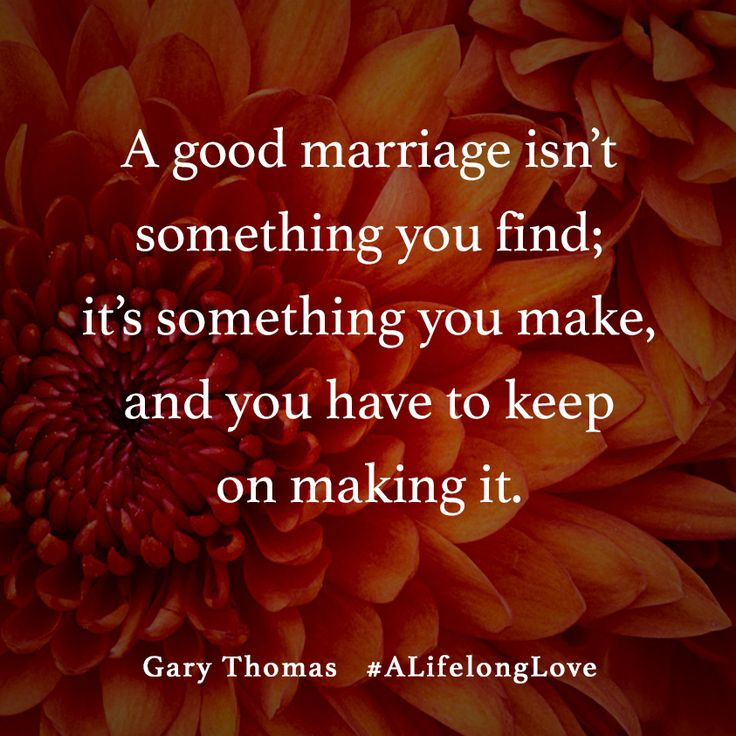 """""""A good marriage isn't something you find. It's something you make, and you have to keep on making it."""" #ALifelongLove by Gary Thomas"""