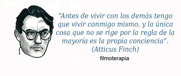"""""""Antes de vivir con los demás tengo que vivir conmigo mismo, y lo único que no se rige por la regla de la mayoría es la propia conciencia"""" (Atticus Finch en Matar a un Ruiseñor) #citas #cine # inspiracion"""