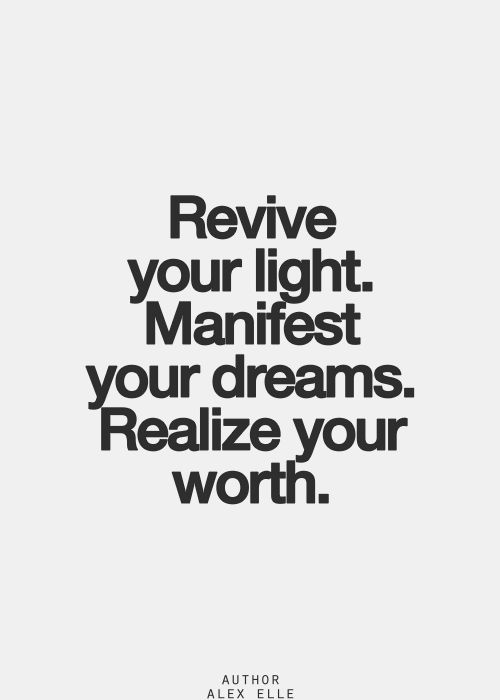 Revive your light. Manifest your dreams!!! Realize your worth. #Life #Quotes #Inspiration