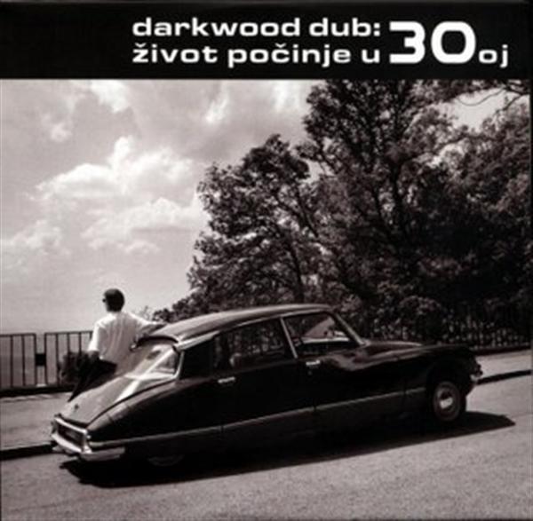 Darkwood Dub - Život Počinje U 30oj