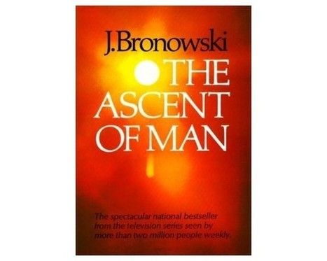 El ascenso del hombre – Jacob Bronowski (1973) | Crónicas de Lecturas | Scoop.it