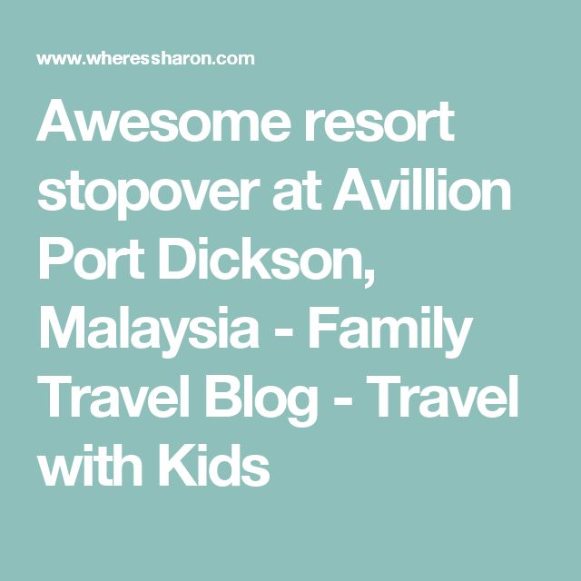 Awesome resort stopover at Avillion Port Dickson, Malaysia - Family Travel Blog - Travel with Kids