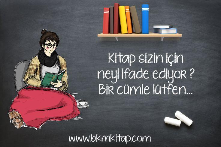 Kitap sizin için neyi ifade ediyor ? Bir cümle lütfen... www.bkmkitap.com