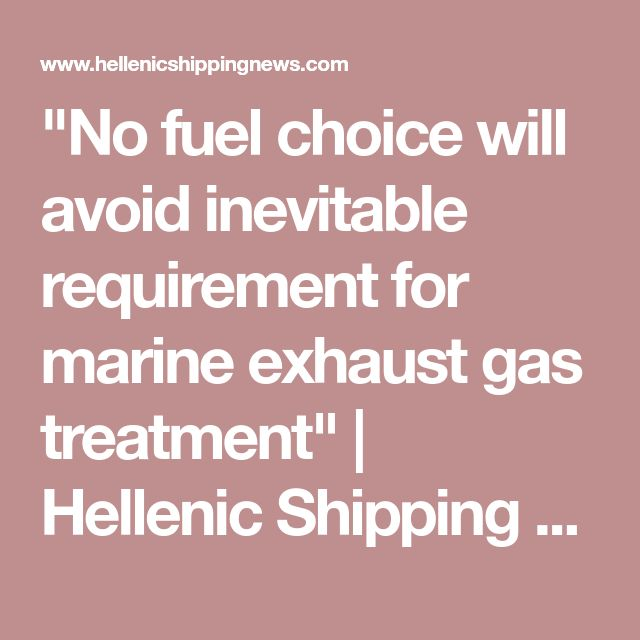 """No fuel choice will avoid inevitable requirement for marine exhaust gas treatment"" 