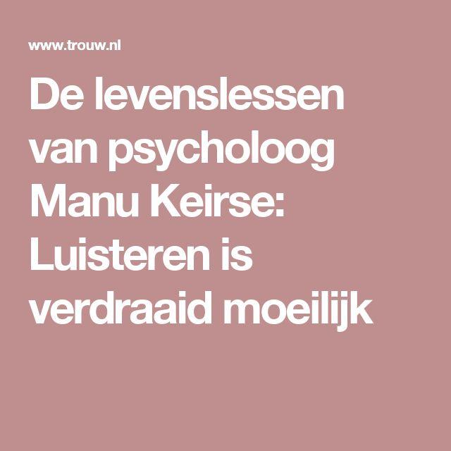 De levenslessen van psycholoog Manu Keirse: Luisteren is verdraaid moeilijk | De Vlaamse klinisch psycholoog Manu Keirse (71) is een veelgevraagd rouwspecialist. Hij gelooft niet meer in rouwverwerking. 'Je kunt hoogstens een verlies overleven.'
