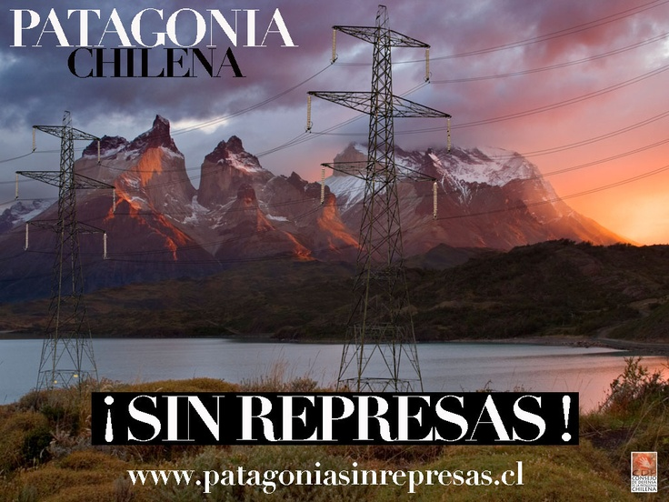 to defend the Chilean Patagonia from the construction of mega dams that serve only to give power to the mines of northern Chile, destroying unique ecosystems, parks and nature reserves and heritage of humanity