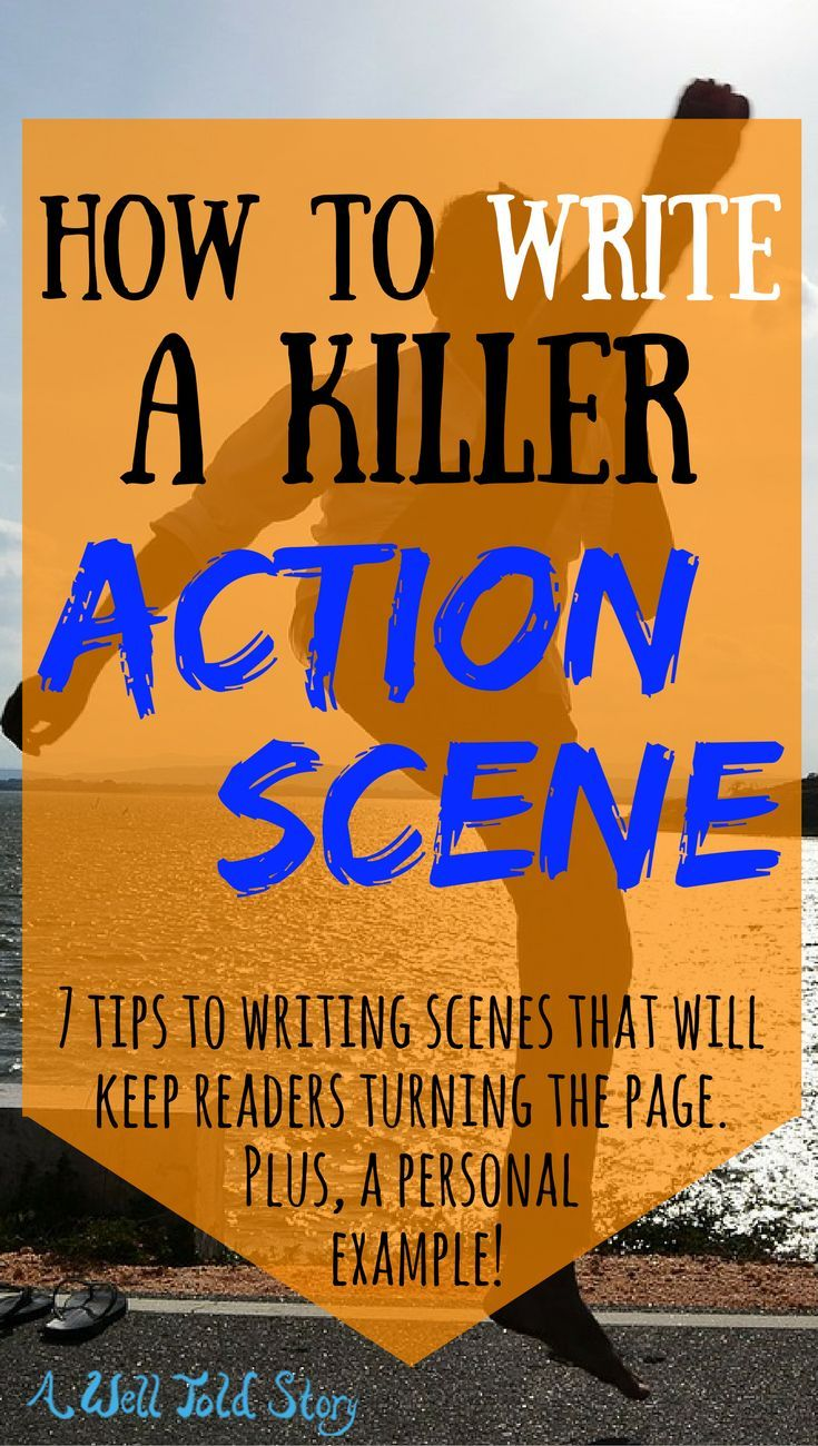 How to write a good action scene. 7 tips to help you write thrilling scenes